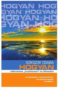 """Szikszay Csaba - Hogyan változtass """"tudatosan"""" az életeden"""