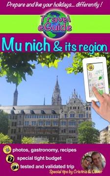 Cristina Rebiere, Olivier Rebiere, Cristina Rebiere - Travel eGuide: Munich and its Region - Discover Bavaria's Capital City, Warm and Welcoming! [eKönyv: epub, mobi]