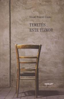 Szabó Róbert Csaba - Temetés este tízkor