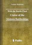 Matthews Franklin - With the Battle Fleet Cruise of The Sixteen Battleships [eKönyv: pdf,  epub,  mobi]