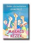 Alk. szerk.: Borbély Borbála - SZÁM- ÉS BETŰELEM GYAKORLÓ-MAKACS KEZEK DI-070039
