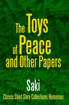 SAKI - The Toys of Peace and Other Papers [eKönyv: epub, mobi]
