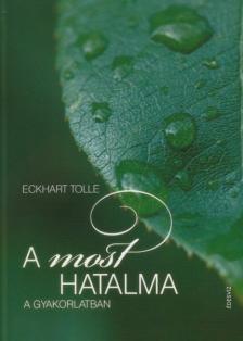 Eckhart Tolle - A MOST HATALMA - A GYAKORLATBAN