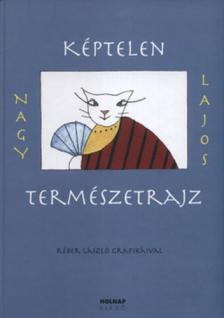 Nagy Lajos - KÉPTELEN TERMÉSZETRAJZ