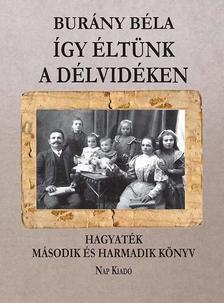 Burány Béla - Így éltünk a Dévidéken - 3. kötet. Hagyaték 2. és 3. könyv