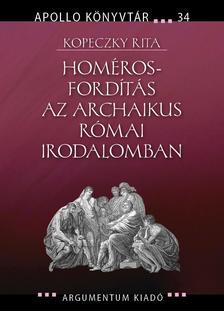 Kopeczky Rita - Homéros-fordítás az archaikus római irodalomban