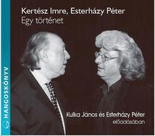 KERTÉSZ IMRE, ESTERHÁZY PÉTER - EGY TÖRTÉNET - HANGOSKÖNVY
