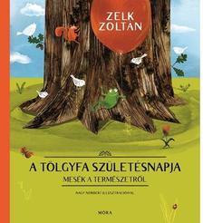 ZELK ZOLTÁN - A tölgyfa születésnapja - Mesék a természetről