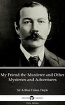 Delphi Classics Sir Arthur Conan Doyle, - My Friend the Murderer and Other Mysteries and Adventures by Sir Arthur Conan Doyle (Illustrated) [eKönyv: epub,  mobi]