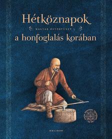 Petkes Zsolt - Sudár Balázs - Hétköznapok a honfoglalás korában - Magyar őstörténet 5.