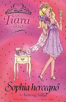 Vivian French - Sophia hercegnő és a herceg bálja 11.kötet