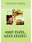 Tövisháti Ferenc - Amit eszel, azzá leszel [eKönyv: epub, mobi]<!--span style='font-size:10px;'>(G)</span-->