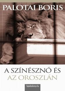 Palotai Boris - A színésznő és az oroszlán [eKönyv: epub, mobi]