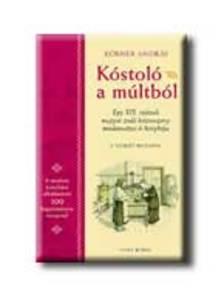 Körner András - KÓSTOLÓ A MÚLTBÓL - EGY XIX. SZÁZADI MAGYAR ZSIDÓ HÁZIASSZON