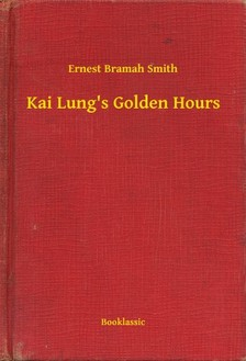 Bramah Smith Ernest - Kai Lungs Golden Hours [eKönyv: epub, mobi]