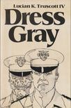 Truscott, Lucian K. - Dress Gray [antikvár]