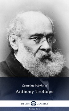 Anthony Trollope - Delphi Complete Works of Anthony Trollope (Illustrated) [eKönyv: epub, mobi]