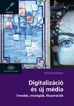 Fehér Katalin - Digitalizáció és új média Trendek, stratégiák, illusztrációk<!--span style='font-size:10px;'>(G)</span-->