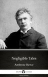 Delphi Classics Ambrose Bierce, - Negligible Tales by Ambrose Bierce (Illustrated) [eKönyv: epub,  mobi]