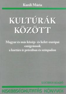 Kurdi Mária - Kultúrák között - Magyar és más közép- és kelet-európai emigránsok a kortárs ír prózában és színpadon