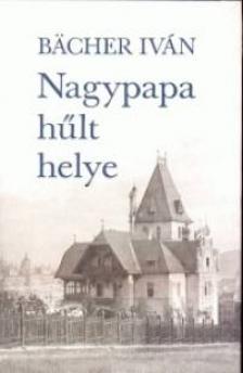 BACHER IVÁN - NAGYPAPA HŰLT HELYE