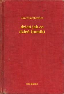 Czechowicz Józef - dzieñ jak co dzieñ (tomik) [eKönyv: epub, mobi]
