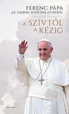 - A szívtől a kézig - Ferenc pápa az emberi kapcsolatokról