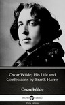 Delphi Classics Frank Harris, - Oscar Wilde, His Life and Confessions by Frank Harris (Illustrated) [eKönyv: epub, mobi]