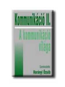 Horányi Özséb szerk. - KOMMUNIKÁCIÓ II. - A KOMMUNIKÁCIÓ VILÁGA *****
