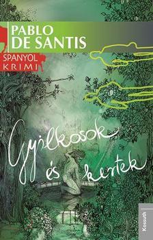 Pablo de Santis - GYILKOSOK ÉS KERTEK