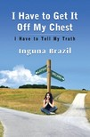 Brazil Inguna - I Have to Get It Off My Chest [eKönyv: epub,  mobi]