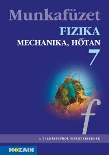 - MS-2867 FIZIKA 7. MUNKAFÜZET - MECHANIKA, HŐTAN