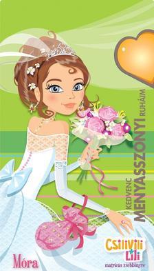 - Kedvenc menyasszonyi ruháim - Csilivili LiliMatricás zsebkönyv