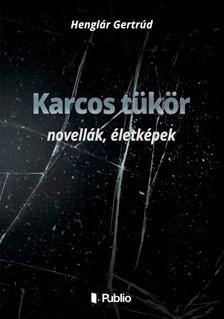 Gertrúd Henglár - Karcos tükör - novellák, életképek [eKönyv: epub, mobi]