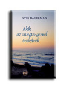 DAGERMAN, STIG - AKIK AZ ÜVEGTENGERNÉL ÉNEKELNEK
