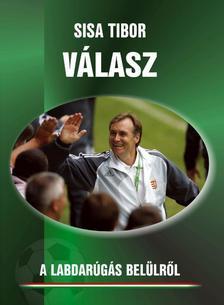 Sisa Tibor - VÁLASZ - a labdarúgás belülről