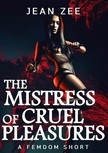 Zee Jean - The Mistress of Cruel Pleasures [eKönyv: epub,  mobi]
