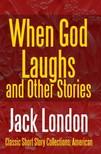 Jack London - When God Laughs And Other Stories [eKönyv: epub,  mobi]