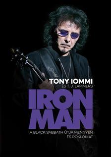 Tony Iommi, T. J. Lammers - IRON MAN - A Black Sabbath útja mennyen és poklon át