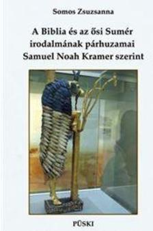Somos Zsuzsanna - A Biblia és az ősi Sumér irodalmának párhuzamai Samuel Noah Kramer szerint