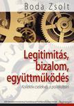 Boda Zsolt - Legitimitás,  bizalom,  együttműködés. Kollektív cselekvés  a politikában.