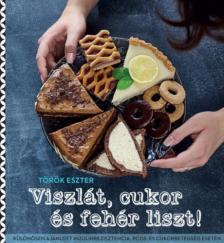 Török Eszter - Viszlát, cukor és fehér liszt!