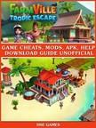 Games HSE - Farmville Tropic Escape Unofficial Walkthroughs,  Tips Tricks,  & Game Secrets [eKönyv: epub,  mobi]