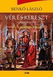 Benkő László - Vér és kereszt III. - A hatalom ereje
