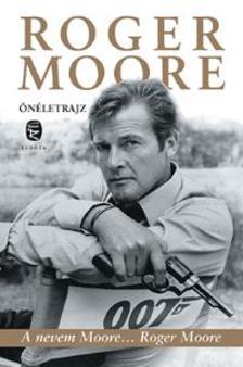 Roger Moore - A nevem Moore. Roger Moore