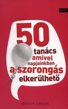Wendy Green - 50 TANÁCS AMIVEL NAPJAINKBAN A SZORONGÁS ELKERÜLHETŐ