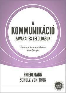 Schulz von Thun, Friedemann - A kommunikáció zavarai és feloldásuk - Általános kommunikációpszichológia