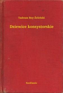 TADEUSZ BOY-ZELENSKI - Dziewice konsystorskie [eKönyv: epub, mobi]
