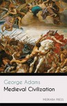 GEORGE ADAMS - Medieval Civilization [eKönyv: epub,  mobi]