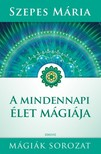 SZEPES MÁRIA - Mindennapi élet mágiája [eKönyv: epub, mobi]<!--span style='font-size:10px;'>(G)</span-->